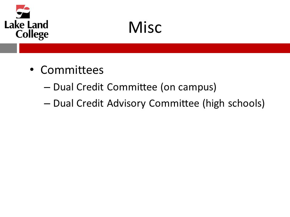Misc Committees – Dual Credit Committee (on campus) – Dual Credit Advisory Committee (high schools)