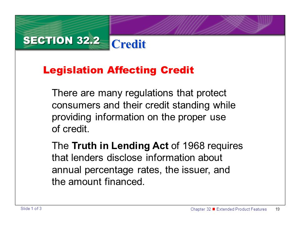 Chapter 32 Extended Product Features 19 SECTION 32.2 Credit There are many regulations that protect consumers and their credit standing while providin