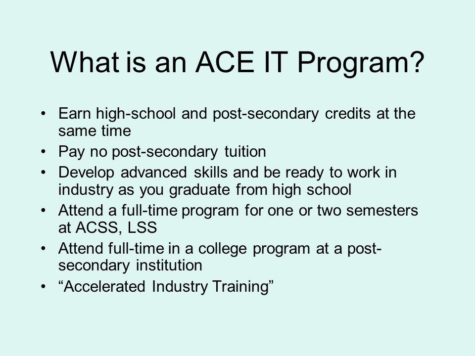 Who takes ACE IT programs.