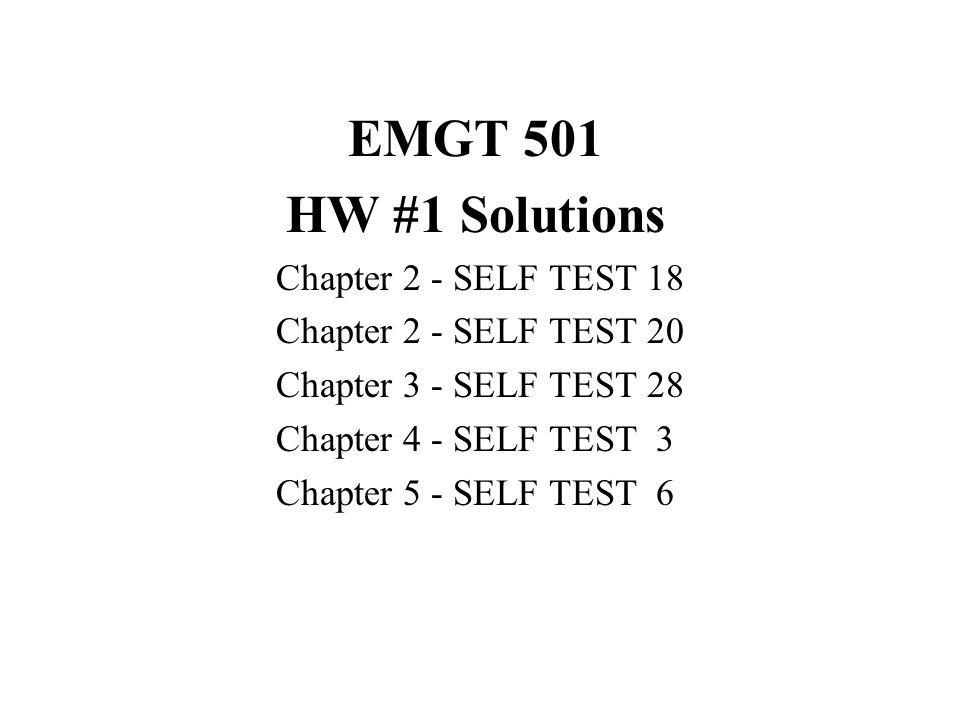 EMGT 501 HW #1 Solutions Chapter 2 - SELF TEST 18 Chapter 2 - SELF TEST 20 Chapter 3 - SELF TEST 28 Chapter 4 - SELF TEST 3 Chapter 5 - SELF TEST 6