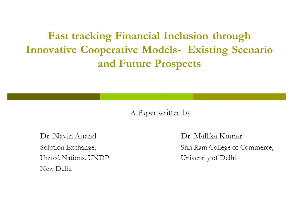 Fast tracking Financial Inclusion through Innovative Cooperative Models- Existing Scenario and Future Prospects A Paper written by Dr.