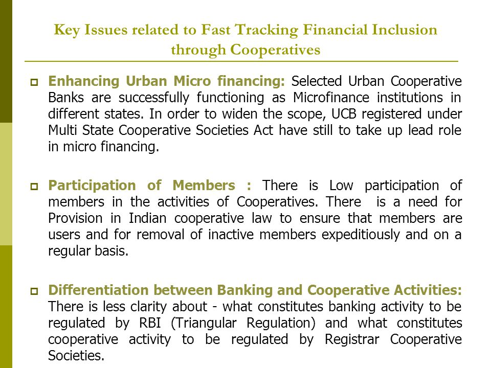 Key Issues related to Fast Tracking Financial Inclusion through Cooperatives Enhancing Urban Micro financing: Selected Urban Cooperative Banks are successfully functioning as Microfinance institutions in different states.