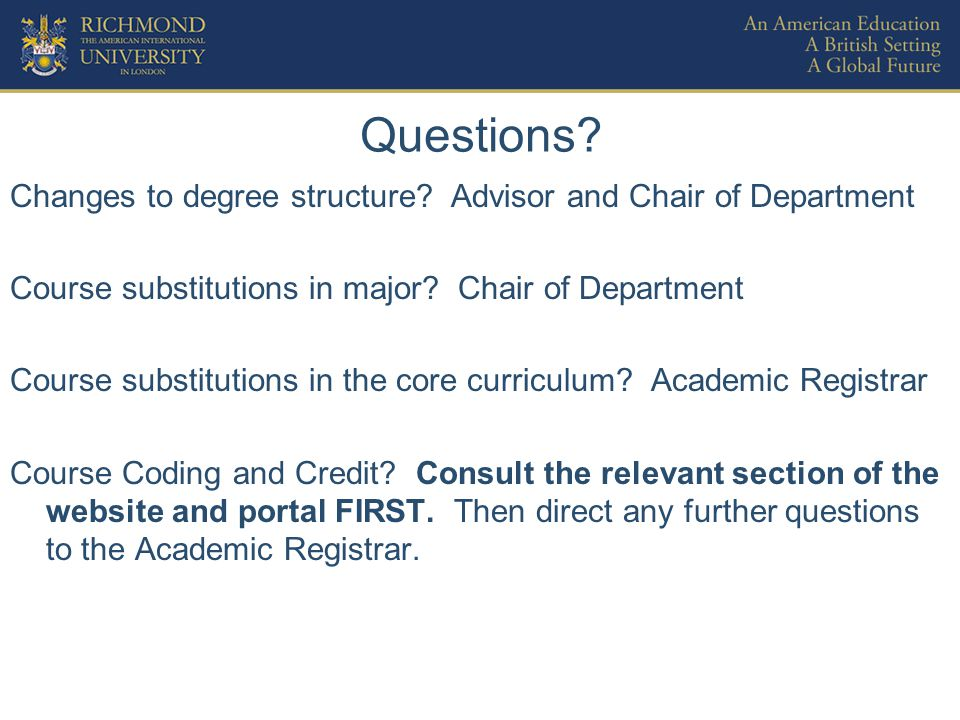 Questions? Changes to degree structure? Advisor and Chair of Department Course substitutions in major? Chair of Department Course substitutions in the