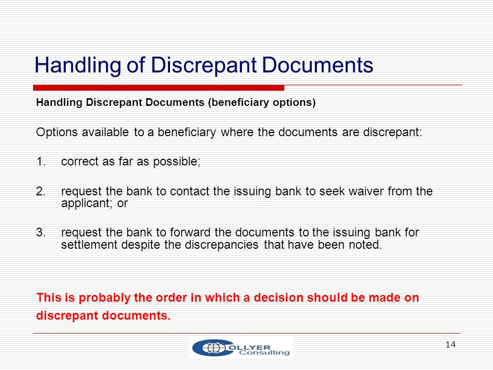 14 Handling of Discrepant Documents Handling Discrepant Documents (beneficiary options) Options available to a beneficiary where the documents are dis