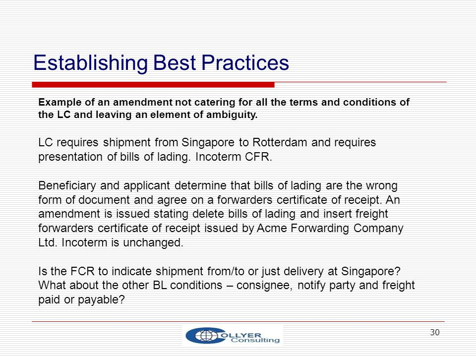 30 Establishing Best Practices Example of an amendment not catering for all the terms and conditions of the LC and leaving an element of ambiguity. LC