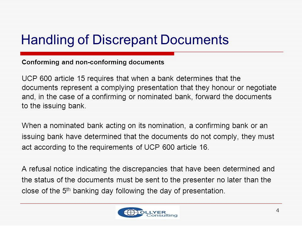 4 Handling of Discrepant Documents Conforming and non-conforming documents UCP 600 article 15 requires that when a bank determines that the documents