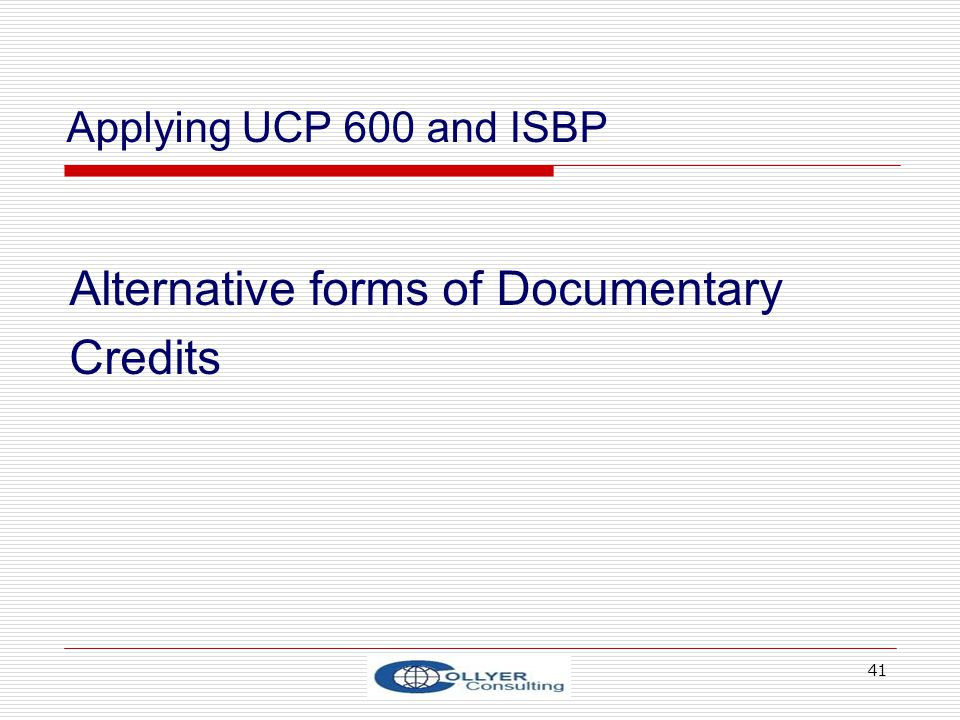 41 Applying UCP 600 and ISBP Alternative forms of Documentary Credits