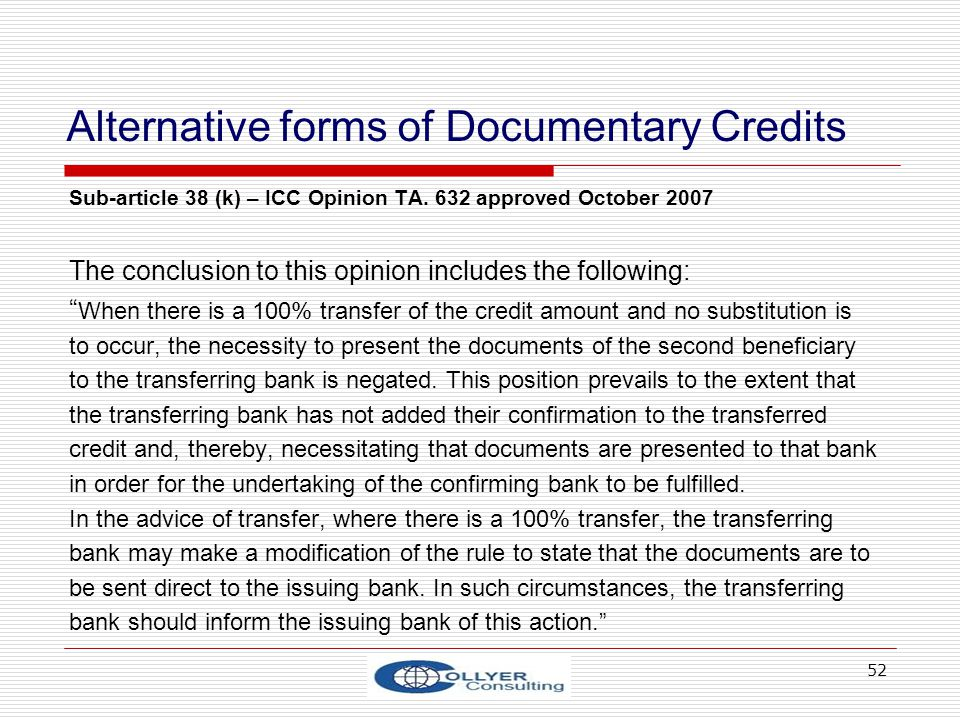 52 Alternative forms of Documentary Credits Sub-article 38 (k) – ICC Opinion TA. 632 approved October 2007 The conclusion to this opinion includes the