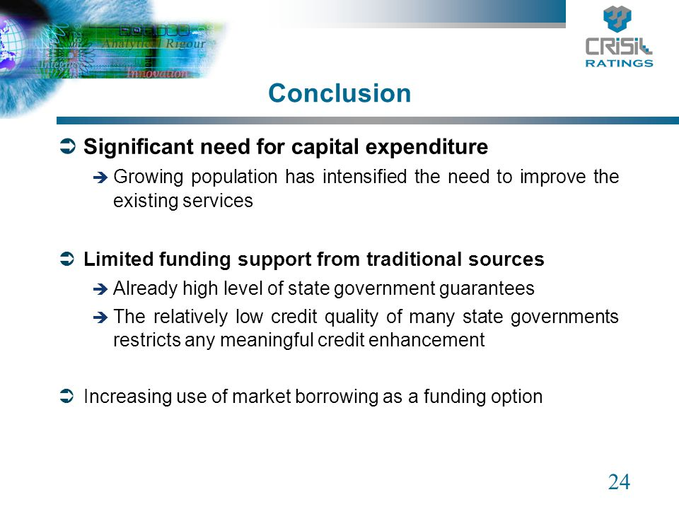 24 Conclusion Significant need for capital expenditure Growing population has intensified the need to improve the existing services Limited funding su