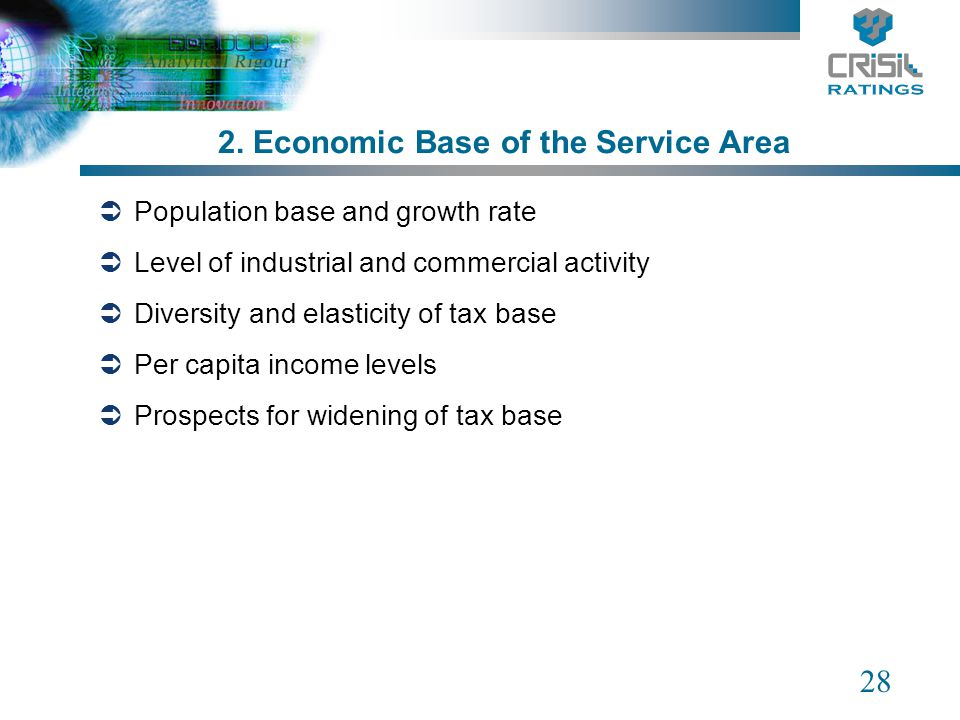 28 2. Economic Base of the Service Area Population base and growth rate Level of industrial and commercial activity Diversity and elasticity of tax ba