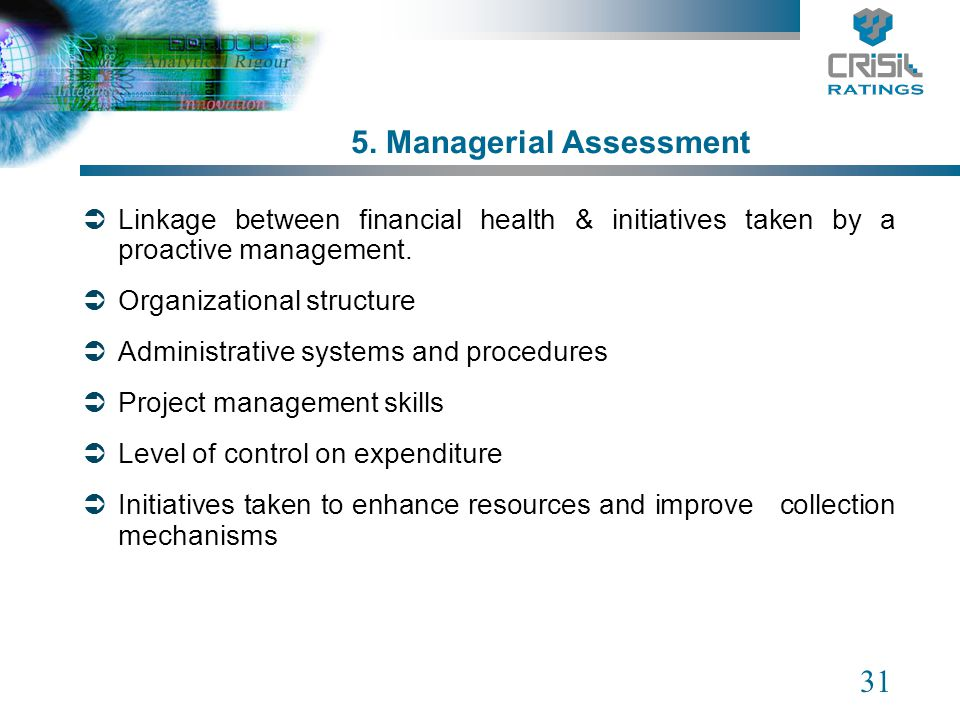 31 5. Managerial Assessment Linkage between financial health & initiatives taken by a proactive management. Organizational structure Administrative sy
