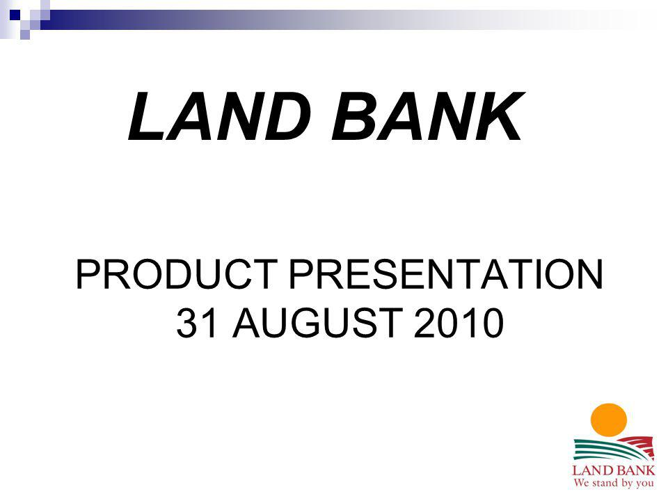 PRODUCT PRESENTATION 31 AUGUST 2010 LAND BANK