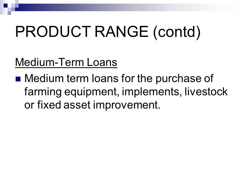 PRODUCT RANGE (contd) Medium-Term Loans Medium term loans for the purchase of farming equipment, implements, livestock or fixed asset improvement.