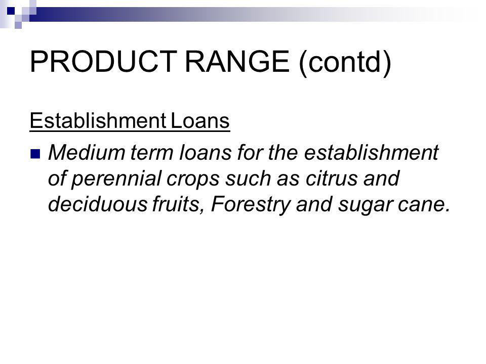 PRODUCT RANGE (contd) Establishment Loans Medium term loans for the establishment of perennial crops such as citrus and deciduous fruits, Forestry and