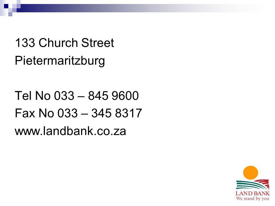 133 Church Street Pietermaritzburg Tel No 033 – 845 9600 Fax No 033 – 345 8317 www.landbank.co.za