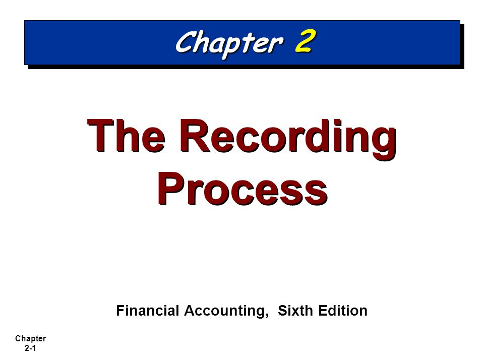 Chapter 2-1 The Recording Process Financial Accounting, Sixth Edition Chapter 2