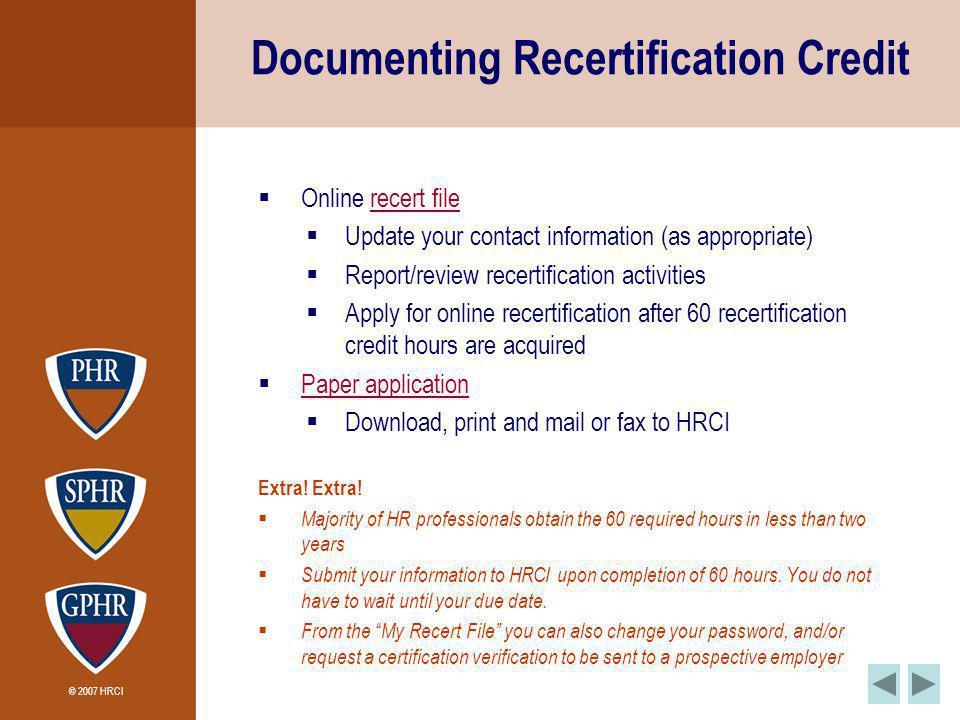 © 2007 HRCI Documenting Recertification Credit Online recert filerecert file Update your contact information (as appropriate) Report/review recertific