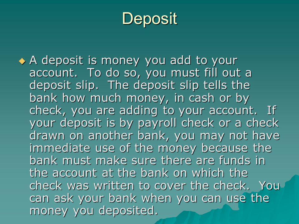 Deposit A deposit is money you add to your account.