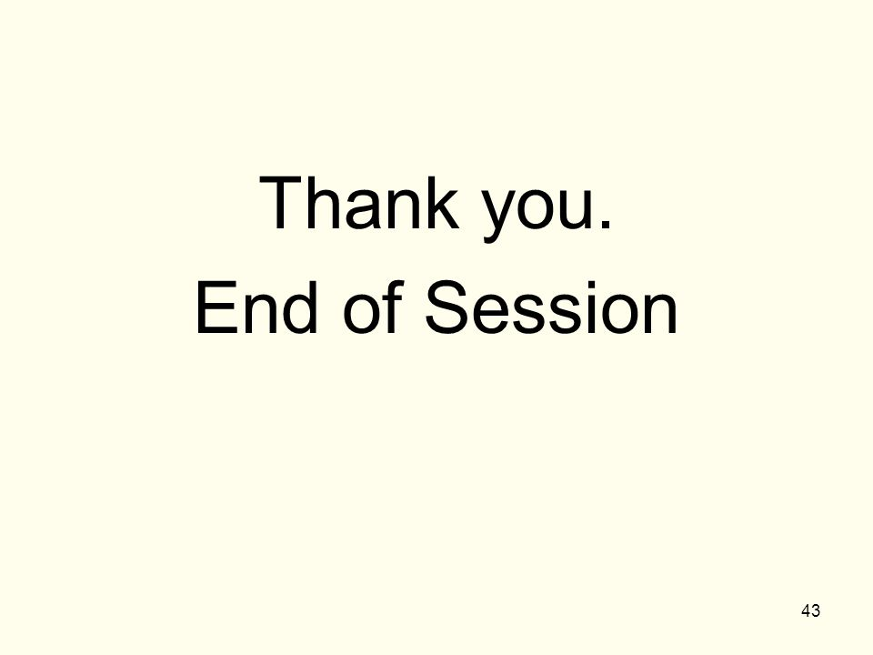 43 Thank you. End of Session