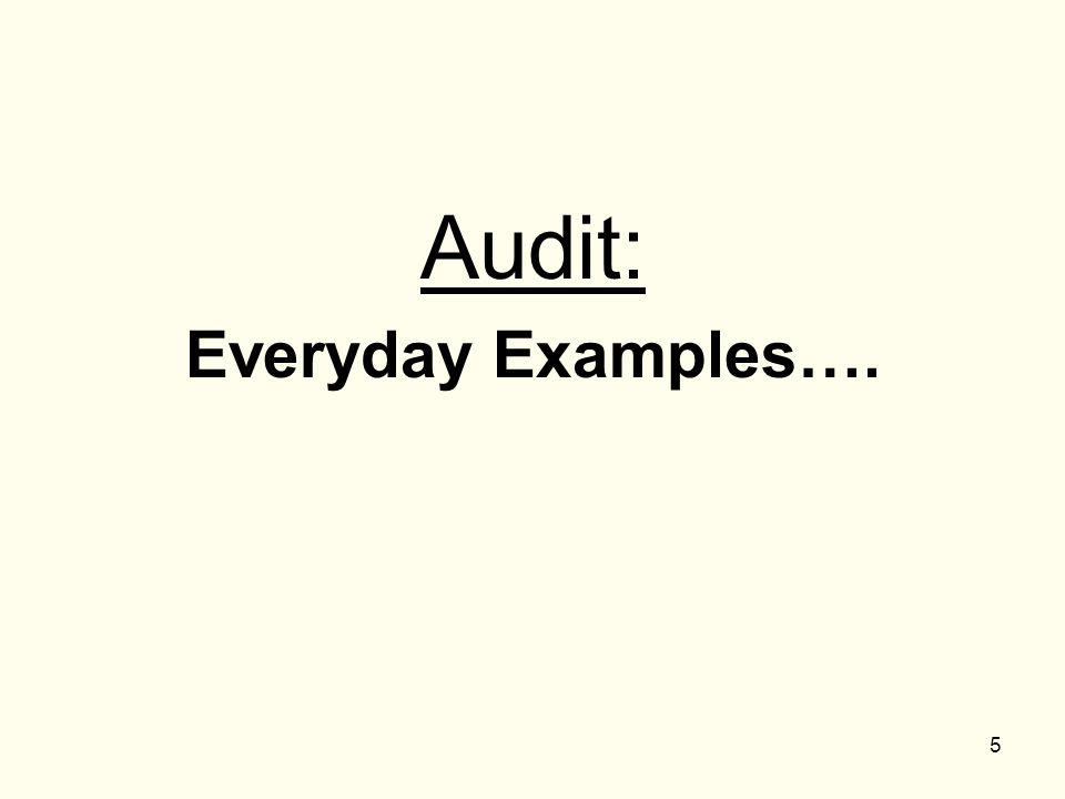 5 Audit: Everyday Examples….
