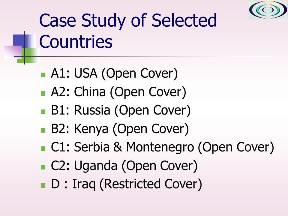 Case Study of Selected Countries A1: USA (Open Cover) A2: China (Open Cover) B1: Russia (Open Cover) B2: Kenya (Open Cover) C1: Serbia & Montenegro (Open Cover) C2: Uganda (Open Cover) D : Iraq (Restricted Cover)
