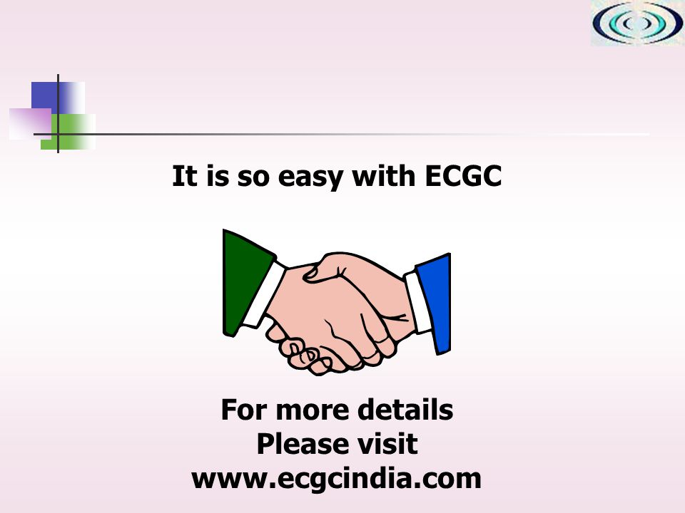 For more details Please visit www.ecgcindia.com It is so easy with ECGC