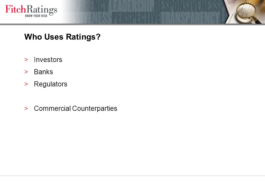 Who Uses Ratings >Investors >Banks >Regulators >Commercial Counterparties