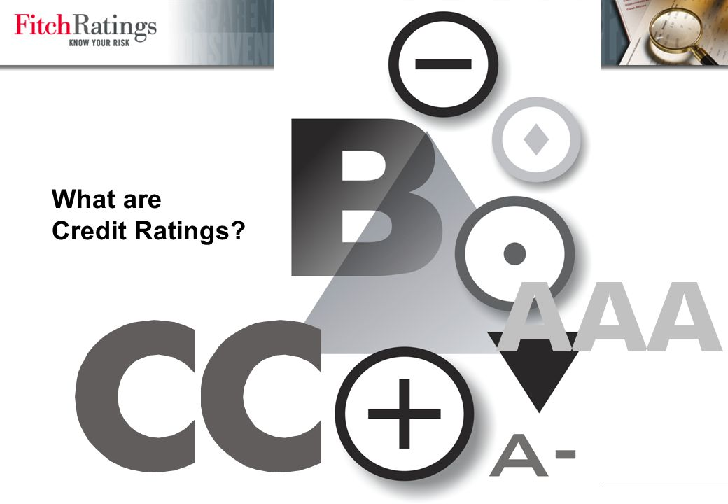 Credit Ratings >Fitch s credit ratings provide an opinion on the relative ability of an entity to meet financial commitments, such as interest, preferred dividends, repayment of principal, insurance claims or counterparty obligations.