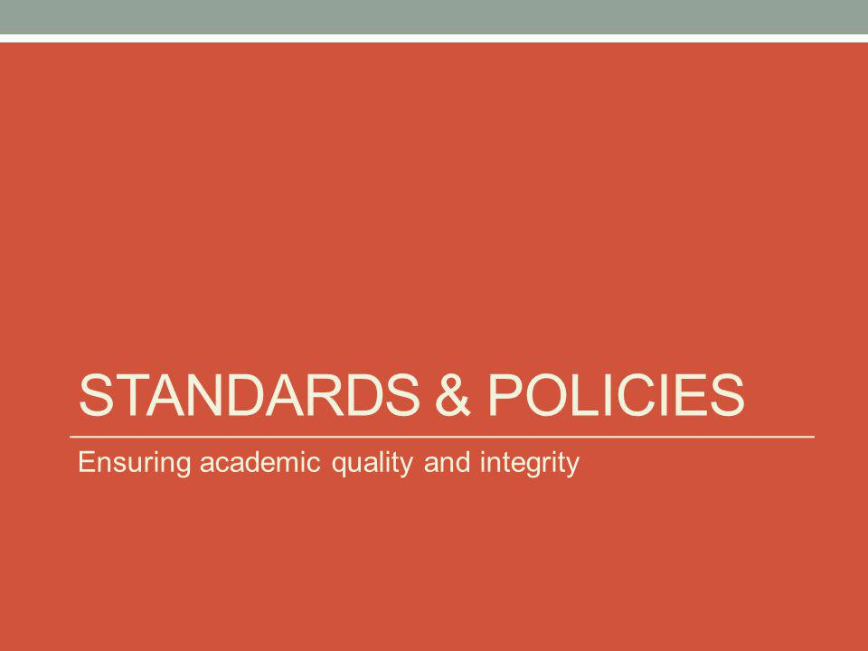 STANDARDS & POLICIES Ensuring academic quality and integrity