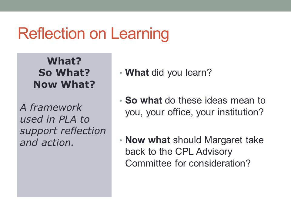 Reflection on Learning What did you learn? So what do these ideas mean to you, your office, your institution? Now what should Margaret take back to th