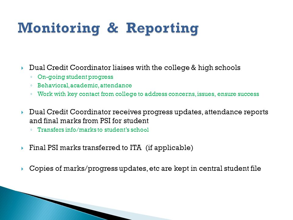 Dual Credit Coordinator liaises with the college & high schools On-going student progress Behavioral, academic, attendance Work with key contact from
