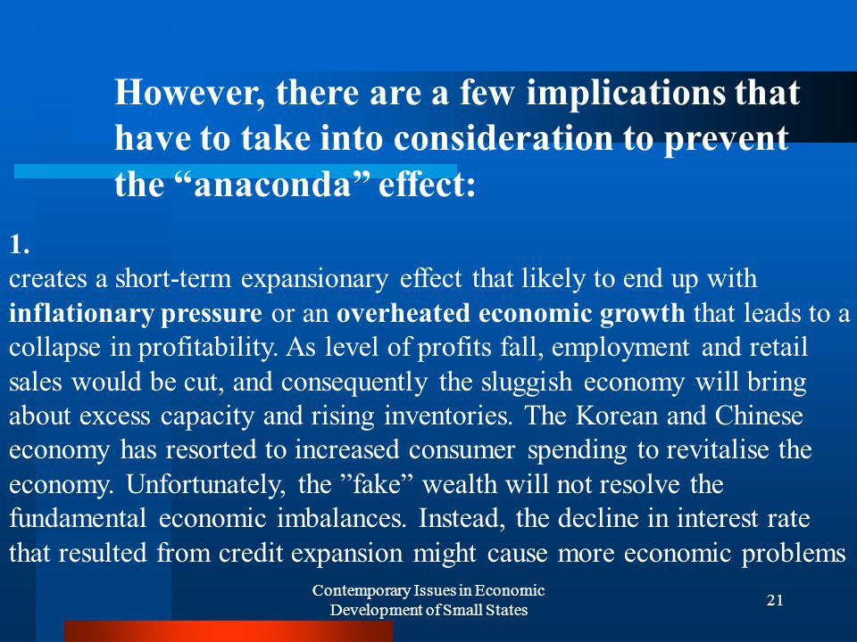 Contemporary Issues in Economic Development of Small States 21 However, there are a few implications that have to take into consideration to prevent the anaconda effect: 1.