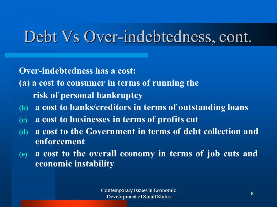 Contemporary Issues in Economic Development of Small States 8 Debt Vs Over-indebtedness, cont.