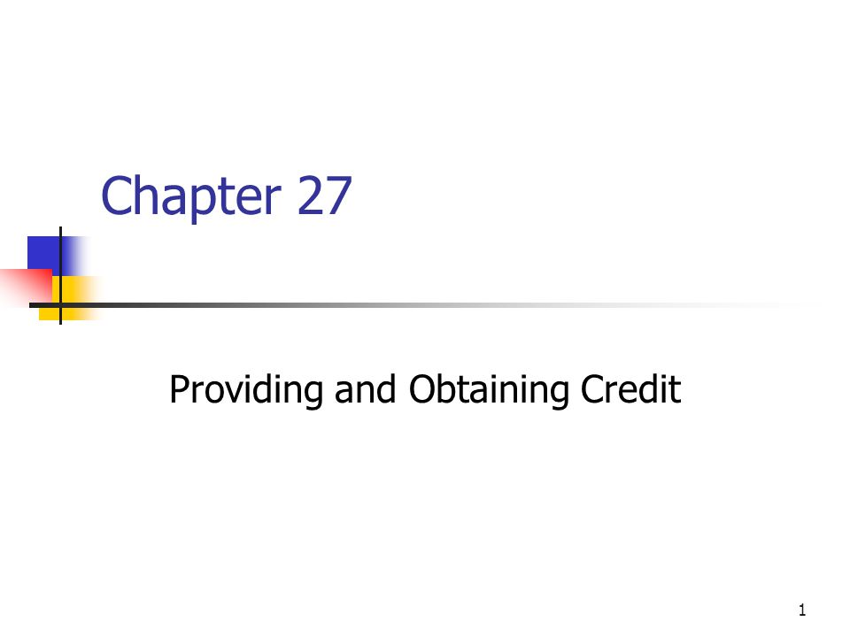 1 Chapter 27 Providing and Obtaining Credit