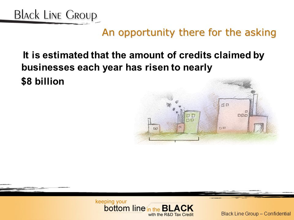 An opportunity there for the asking It is estimated that the amount of credits claimed by businesses each year has risen to nearly $8 billion Black Li