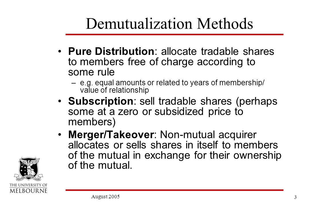 3 Demutualization Methods Pure Distribution: allocate tradable shares to members free of charge according to some rule –e.g.