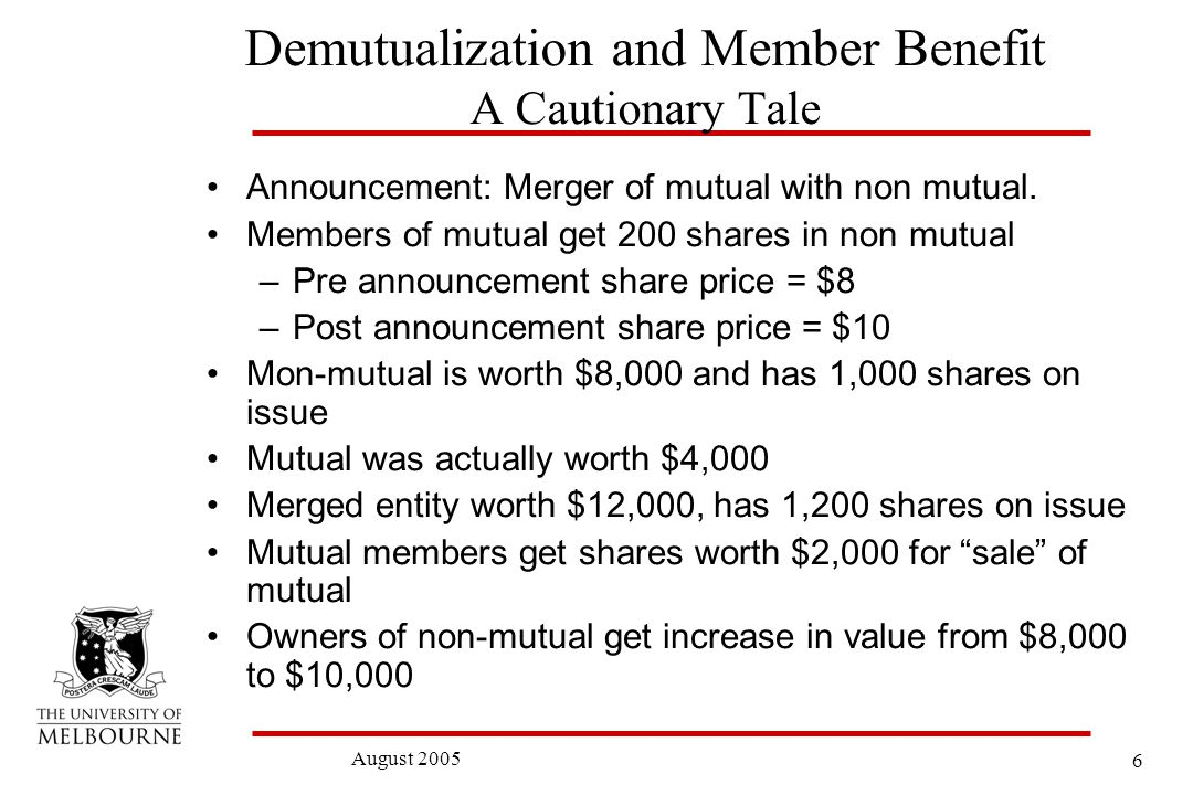 6 August 2005 Demutualization and Member Benefit A Cautionary Tale Announcement: Merger of mutual with non mutual.
