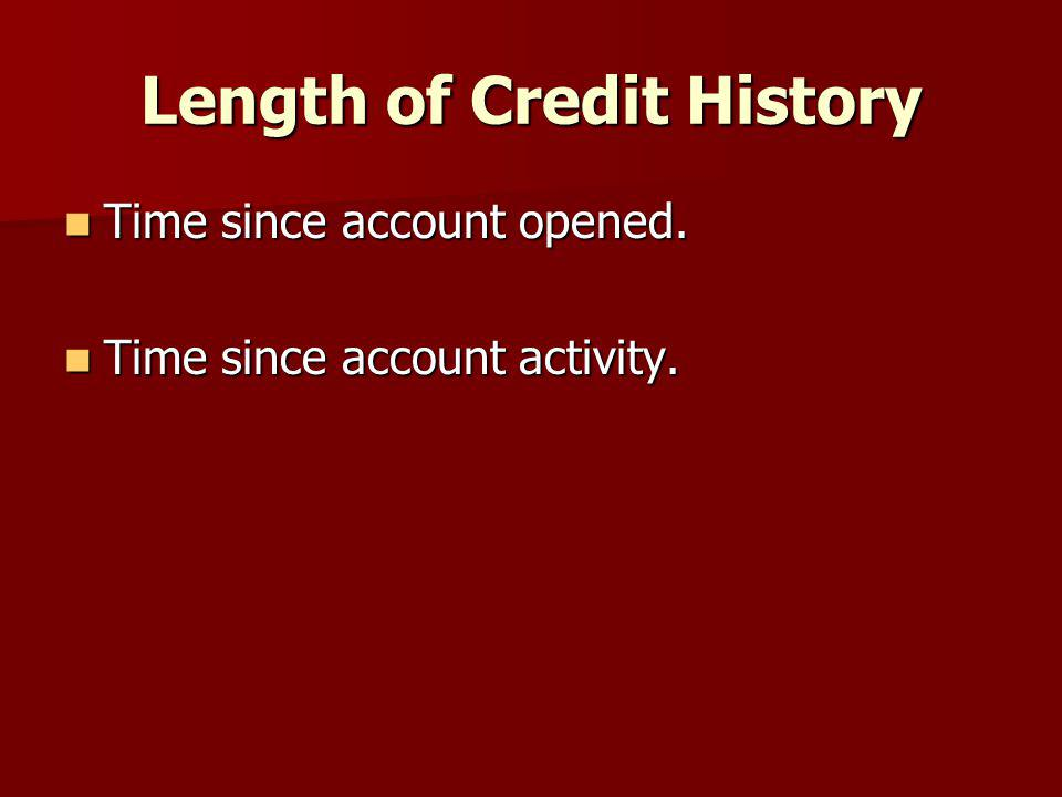 Length of Credit History Time since account opened.