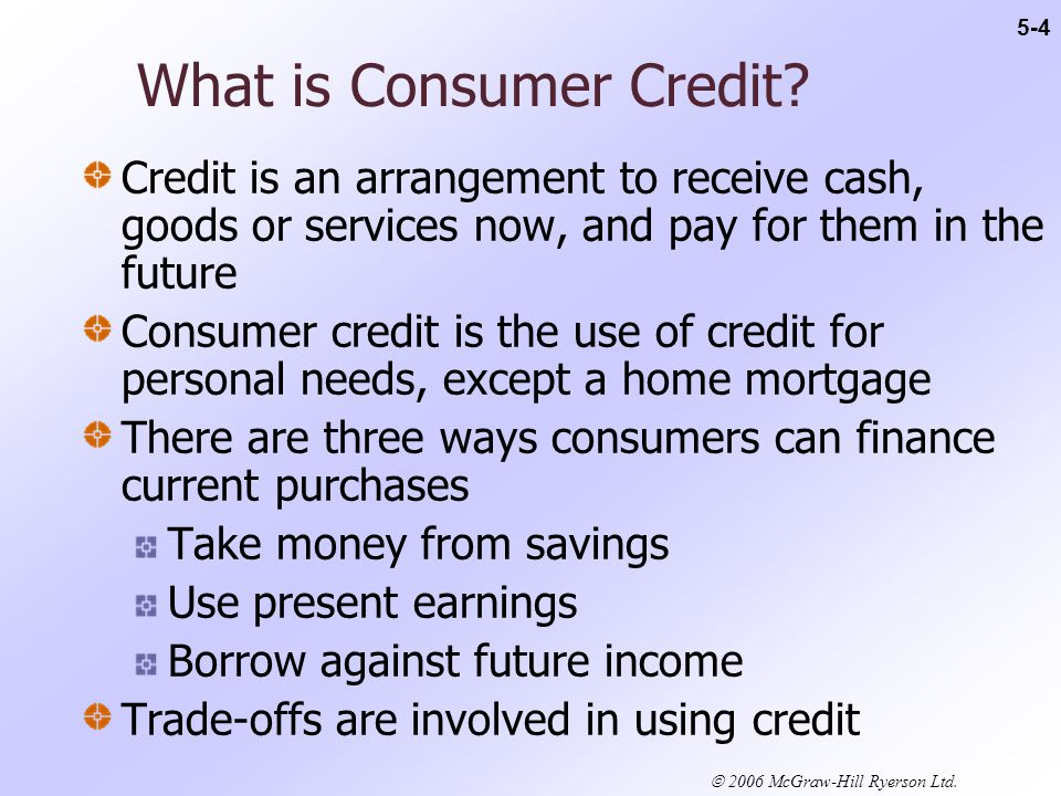 2006 McGraw-Hill Ryerson Ltd. What is Consumer Credit.