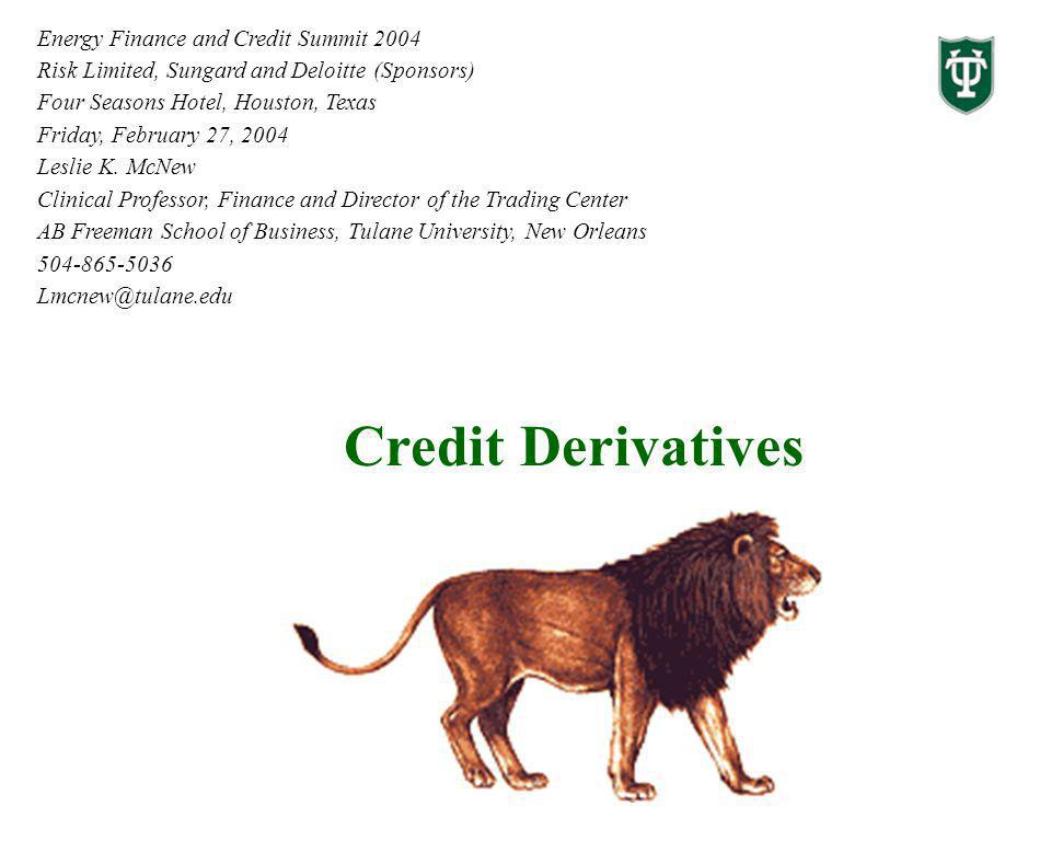 Credit Derivatives Energy Finance and Credit Summit 2004 Risk Limited, Sungard and Deloitte (Sponsors) Four Seasons Hotel, Houston, Texas Friday, Febr