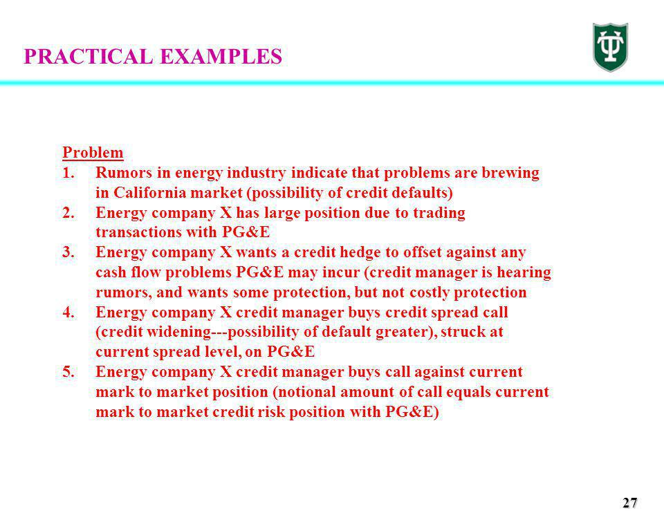 27 PRACTICAL EXAMPLES Problem 1.Rumors in energy industry indicate that problems are brewing in California market (possibility of credit defaults) 2.E
