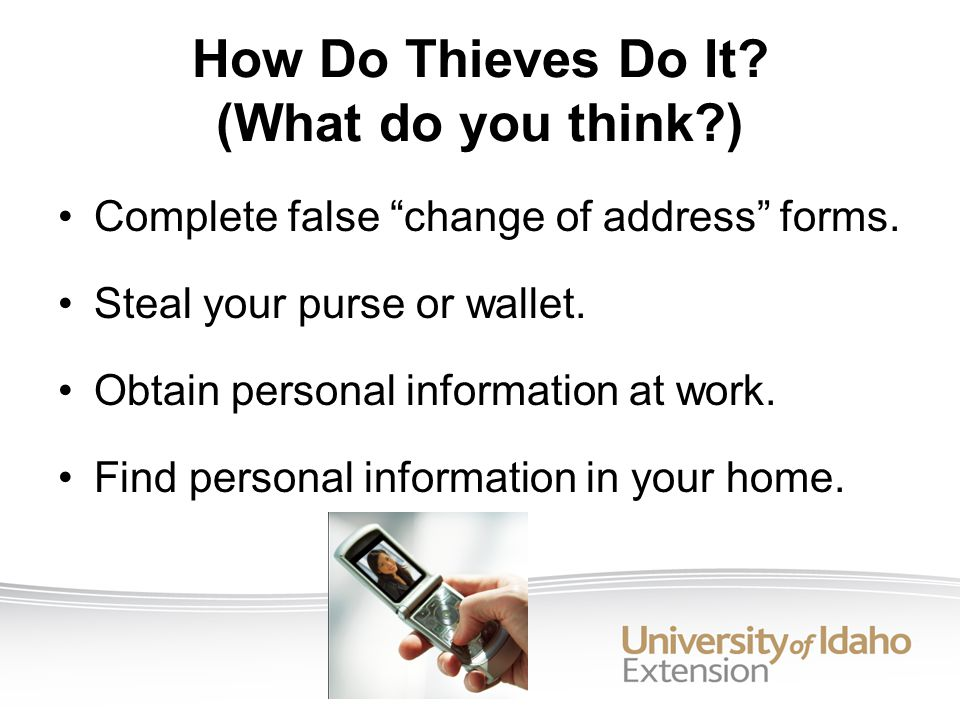 How Do Thieves Do It.(What do you think?) Complete false change of address forms.