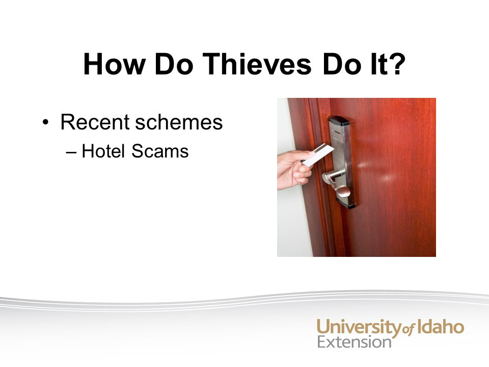 How Do Thieves Do It Recent schemes –Hotel Scams