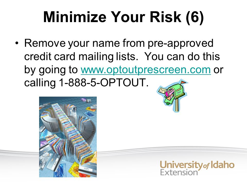 Minimize Your Risk (6) Remove your name from pre-approved credit card mailing lists.