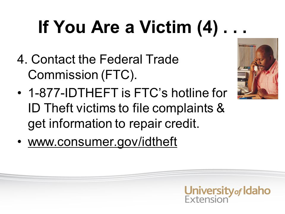 If You Are a Victim (4)...4. Contact the Federal Trade Commission (FTC).
