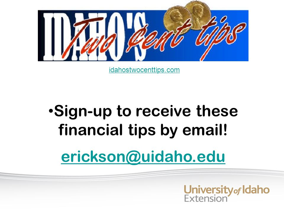 Sign-up to receive these financial tips by  ! idahostwocenttips.com
