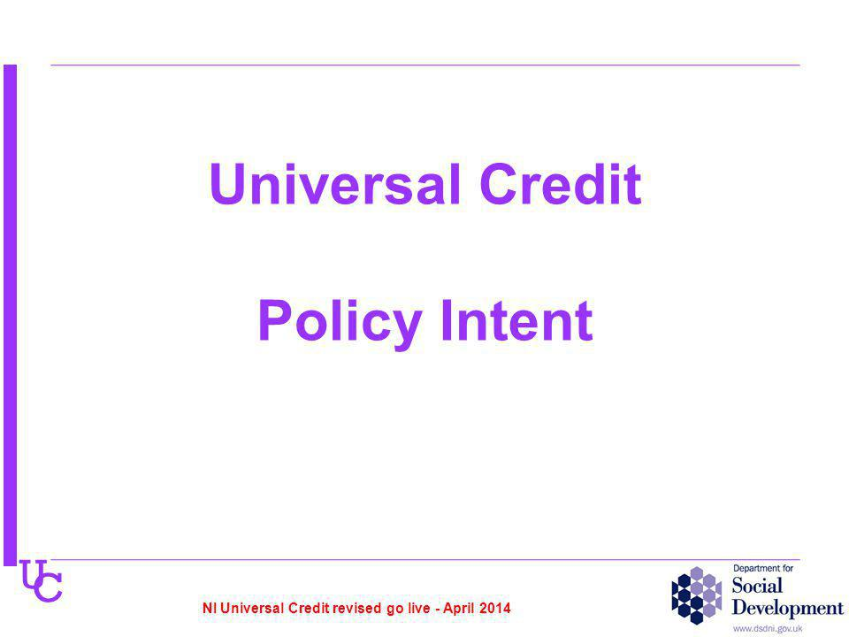 U C Universal Credit Policy Intent NI Universal Credit revised go live - April 2014