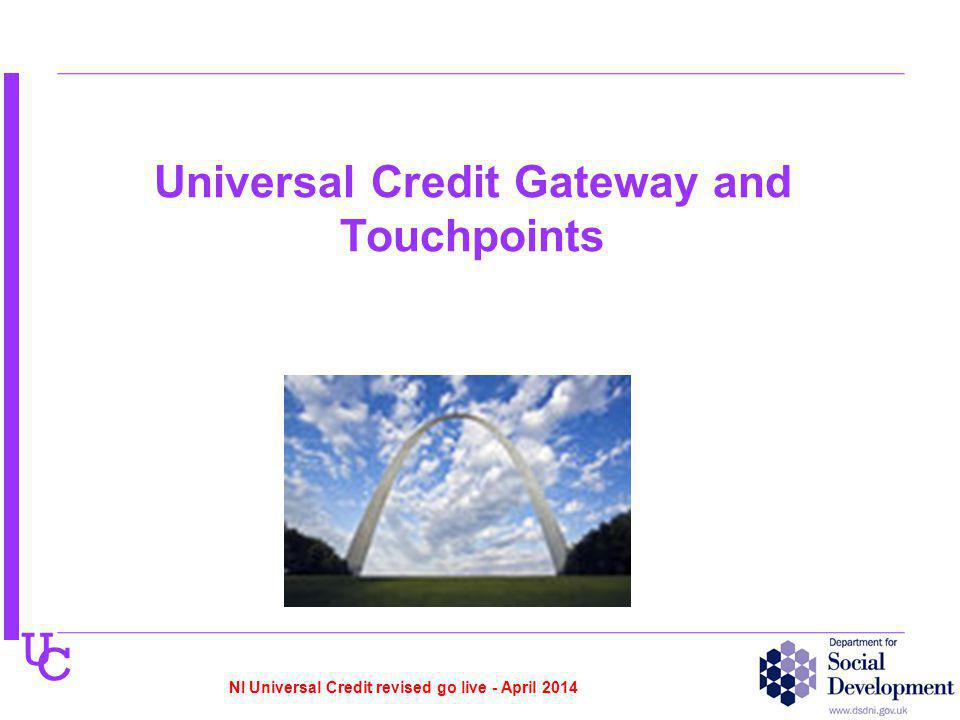 U C Universal Credit Gateway and Touchpoints NI Universal Credit revised go live - April 2014