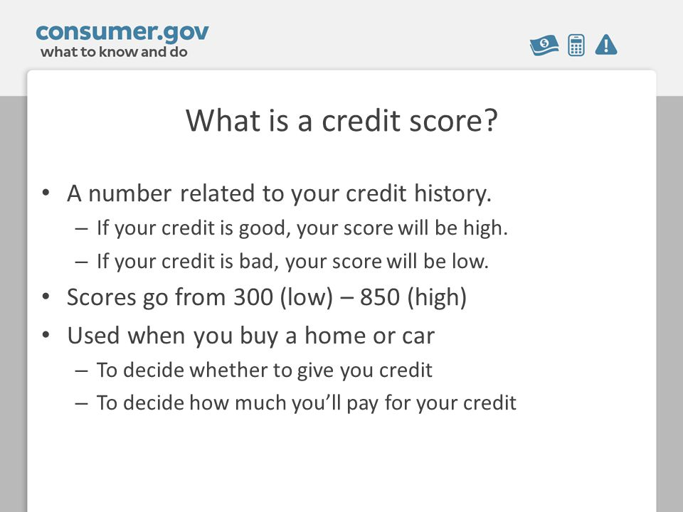 What is a credit score. A number related to your credit history.
