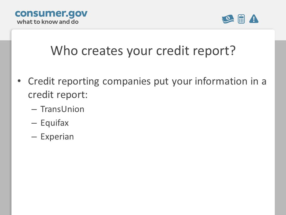 Who creates your credit report.
